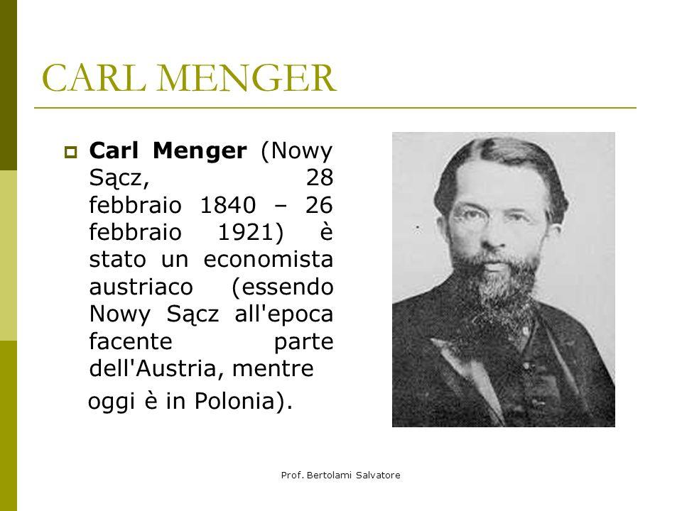 Prof. Bertolami Salvatore CARL MENGER Carl Menger (Nowy Sącz, 28 febbraio 1840 – 26 febbraio 1921) è stato un economista austriaco (essendo Nowy Sącz