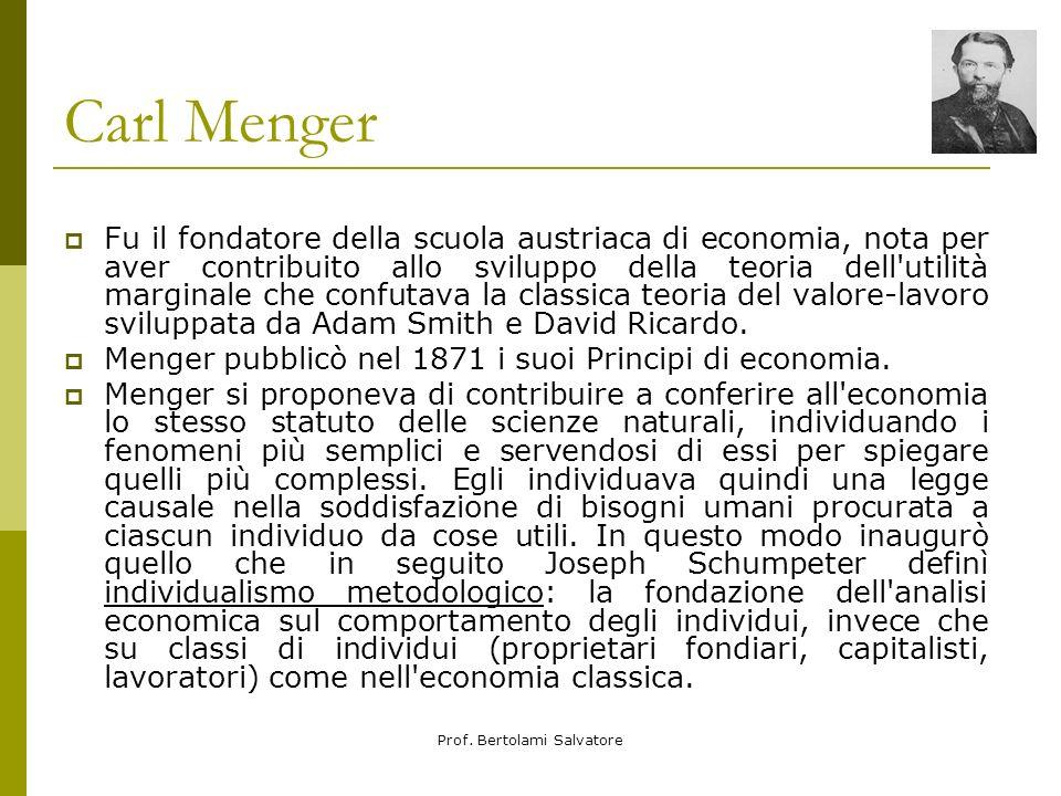 Prof. Bertolami Salvatore Carl Menger Fu il fondatore della scuola austriaca di economia, nota per aver contribuito allo sviluppo della teoria dell'ut