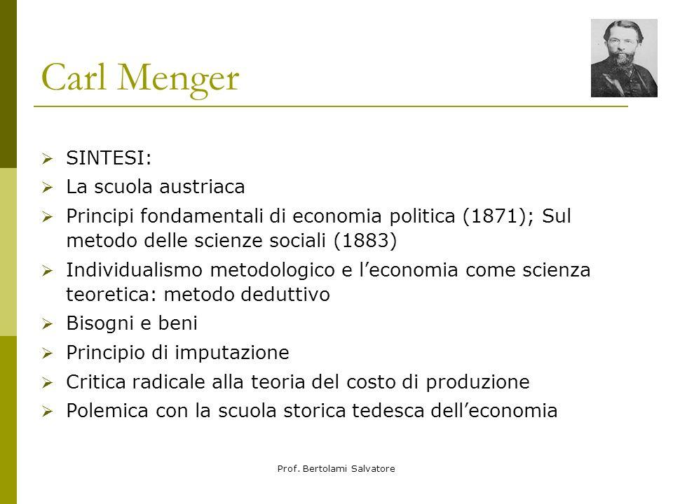 Prof. Bertolami Salvatore Carl Menger SINTESI: La scuola austriaca Principi fondamentali di economia politica (1871); Sul metodo delle scienze sociali