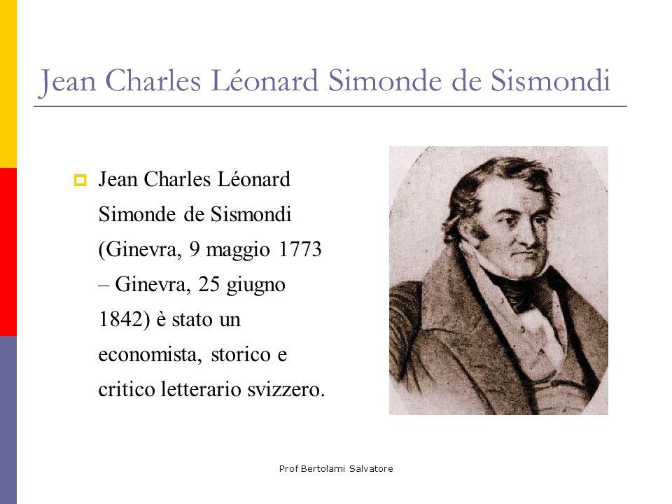Prof Bertolami Salvatore Jean Charles Léonard Simonde de Sismondi Jean Charles Léonard Simonde de Sismondi (Ginevra, 9 maggio 1773 – Ginevra, 25 giugn