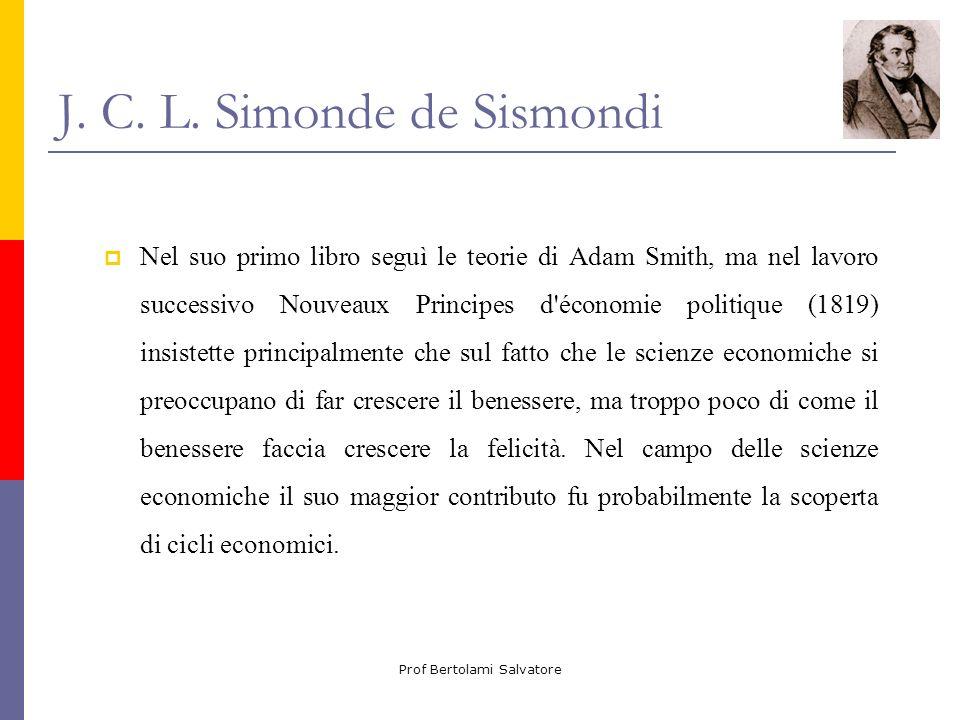 Prof Bertolami Salvatore J. C. L. Simonde de Sismondi Nel suo primo libro seguì le teorie di Adam Smith, ma nel lavoro successivo Nouveaux Principes d