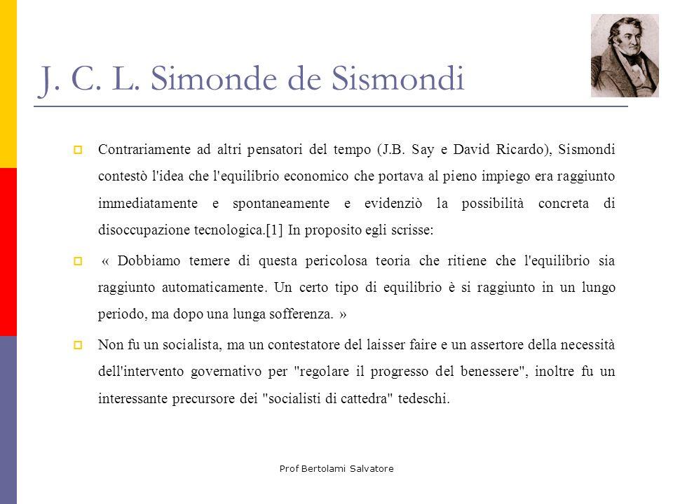 Prof Bertolami Salvatore J. C. L. Simonde de Sismondi Contrariamente ad altri pensatori del tempo (J.B. Say e David Ricardo), Sismondi contestò l'idea