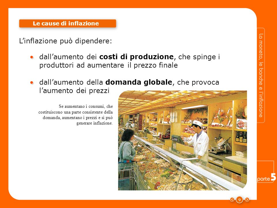 9 Le cause di inflazione dallaumento dei costi di produzione, che spinge i produttori ad aumentare il prezzo finale dallaumento della domanda globale,