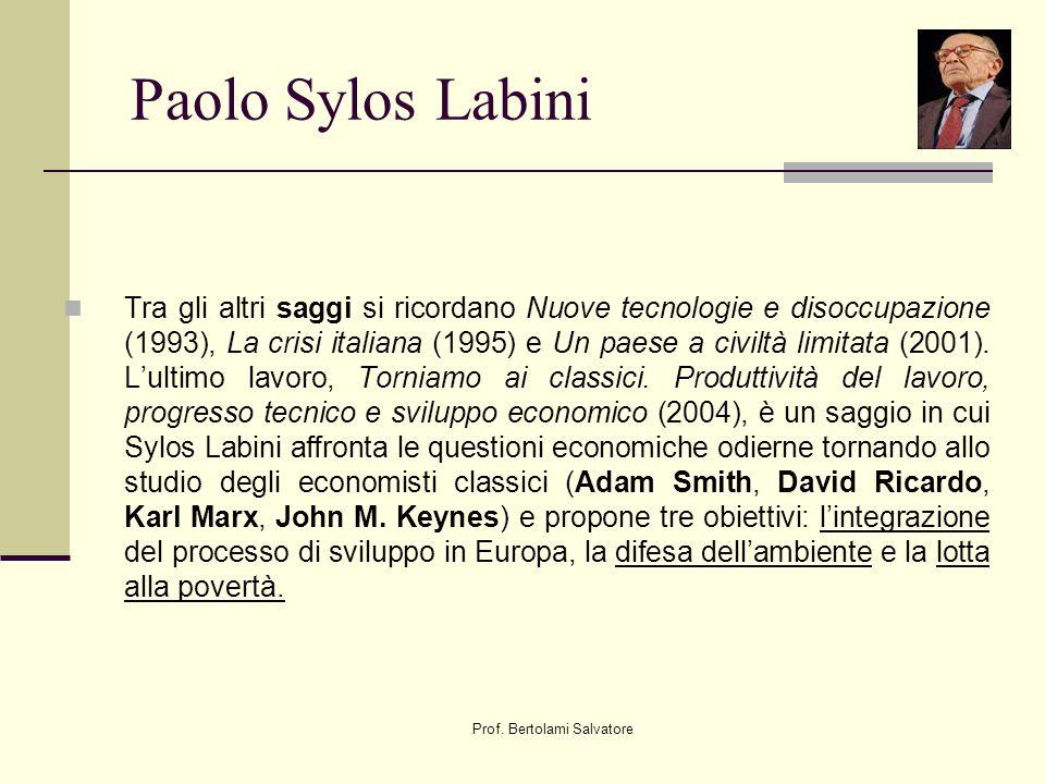 Prof. Bertolami Salvatore Paolo Sylos Labini Tra gli altri saggi si ricordano Nuove tecnologie e disoccupazione (1993), La crisi italiana (1995) e Un