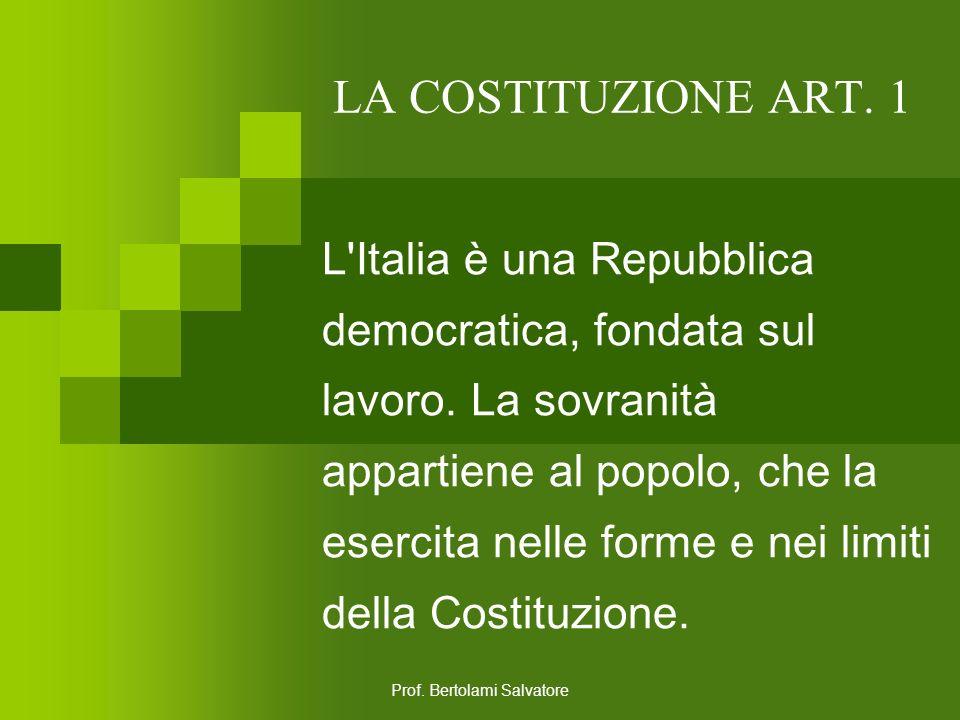 Prof. Bertolami Salvatore LA COSTITUZIONE ITALIANA Principi fondamentali Articoli 1-12 contengono i principi che ispirano tutta la Costituzione Parte