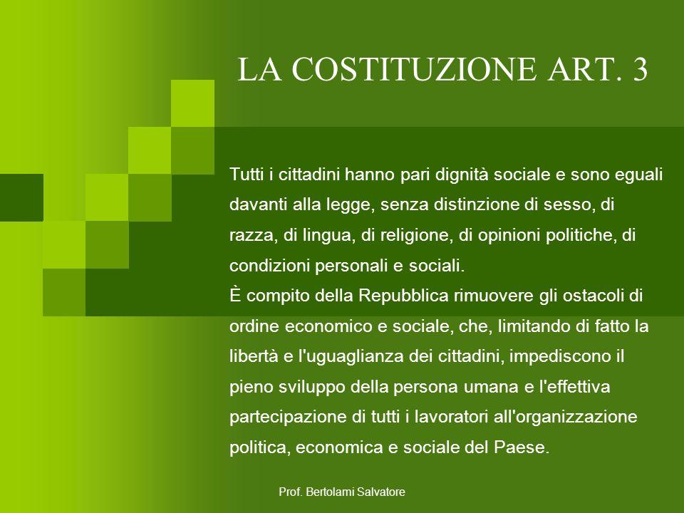 Prof. Bertolami Salvatore LA COSTITUZIONE ART. 2 La Repubblica riconosce e garantisce i diritti inviolabili dell'uomo, sia come singolo sia nelle form