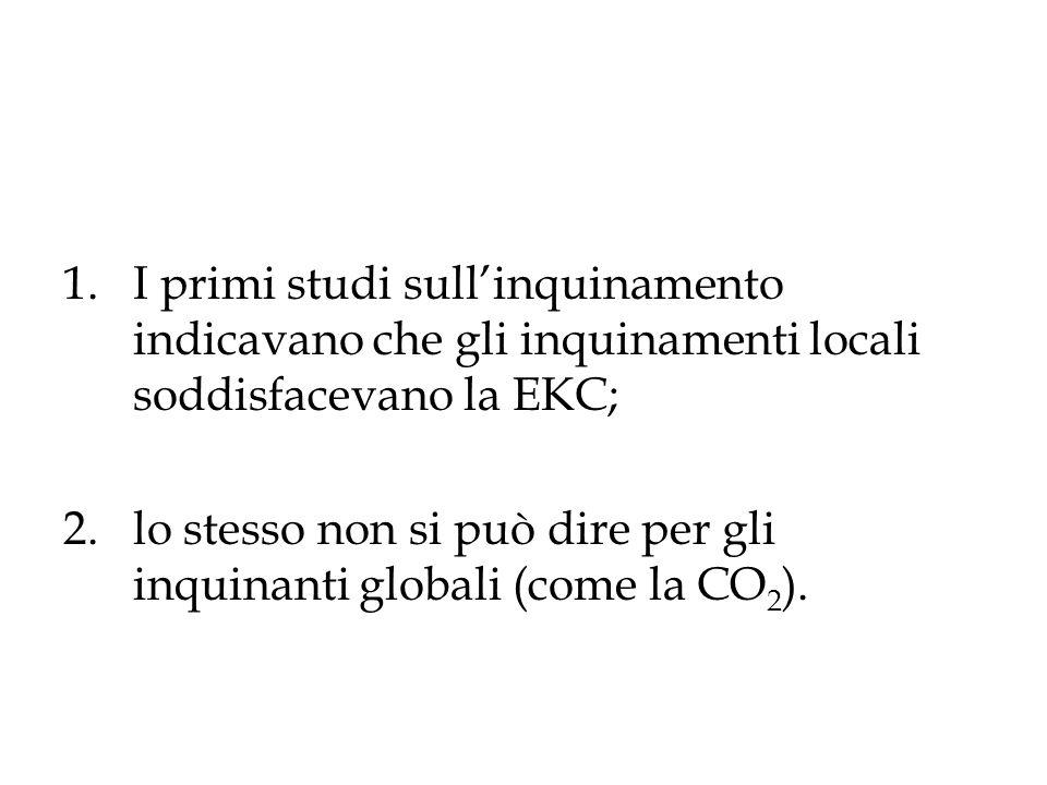 1.I primi studi sullinquinamento indicavano che gli inquinamenti locali soddisfacevano la EKC; 2.lo stesso non si può dire per gli inquinanti globali
