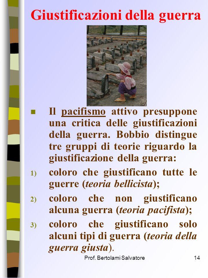 Prof. Bertolami Salvatore13 Pace: valore assoluto? Il pacifista vero rifiuta la guerra in generale intesa come
