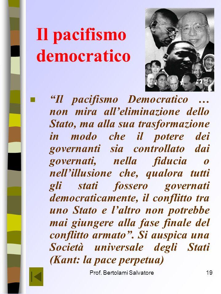 Prof. Bertolami Salvatore18 Pacifismo istituzionale n Il pacifismo istituzionale è invece diretto allo Stato; può essere di tipo giuridicogiuridico, a