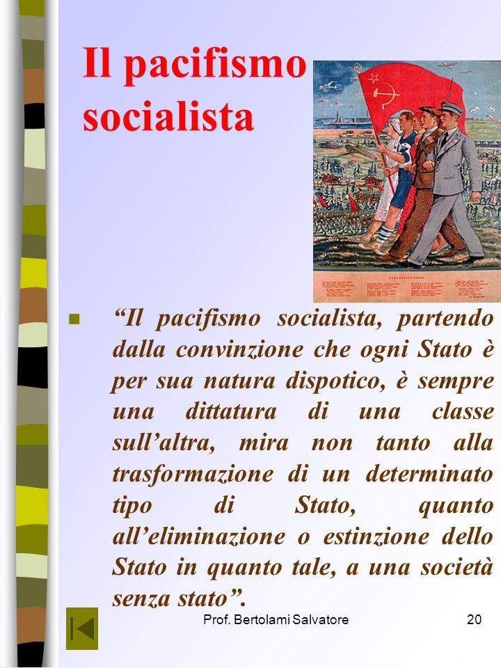 Prof. Bertolami Salvatore19 Il pacifismo democratico n Il pacifismo Democratico … non mira alleliminazione dello Stato, ma alla sua trasformazione in
