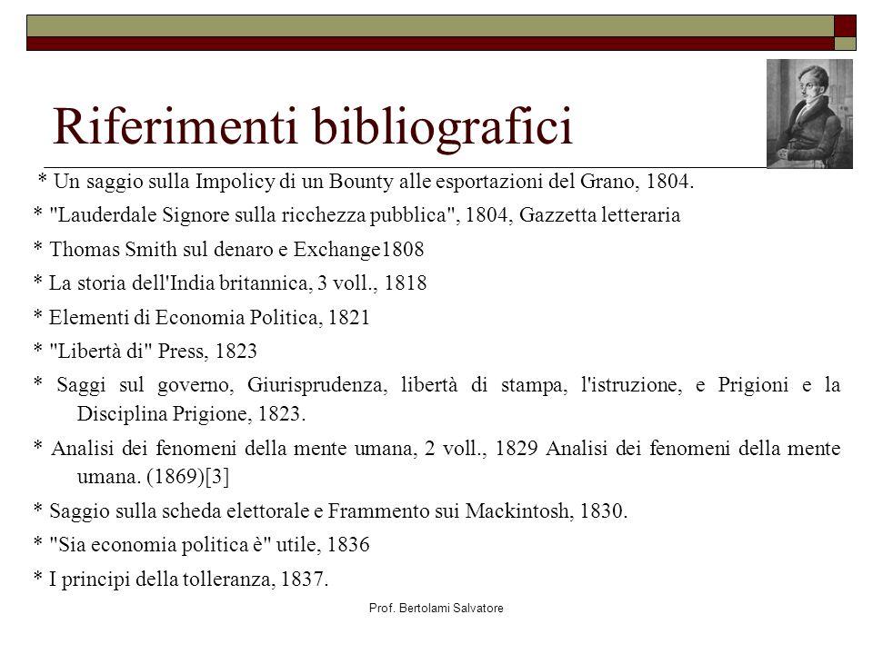 Prof. Bertolami Salvatore Riferimenti bibliografici * Un saggio sulla Impolicy di un Bounty alle esportazioni del Grano, 1804. *