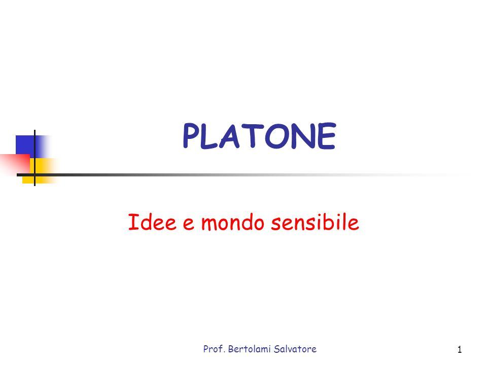 Prof. Bertolami Salvatore 1 PLATONE Idee e mondo sensibile