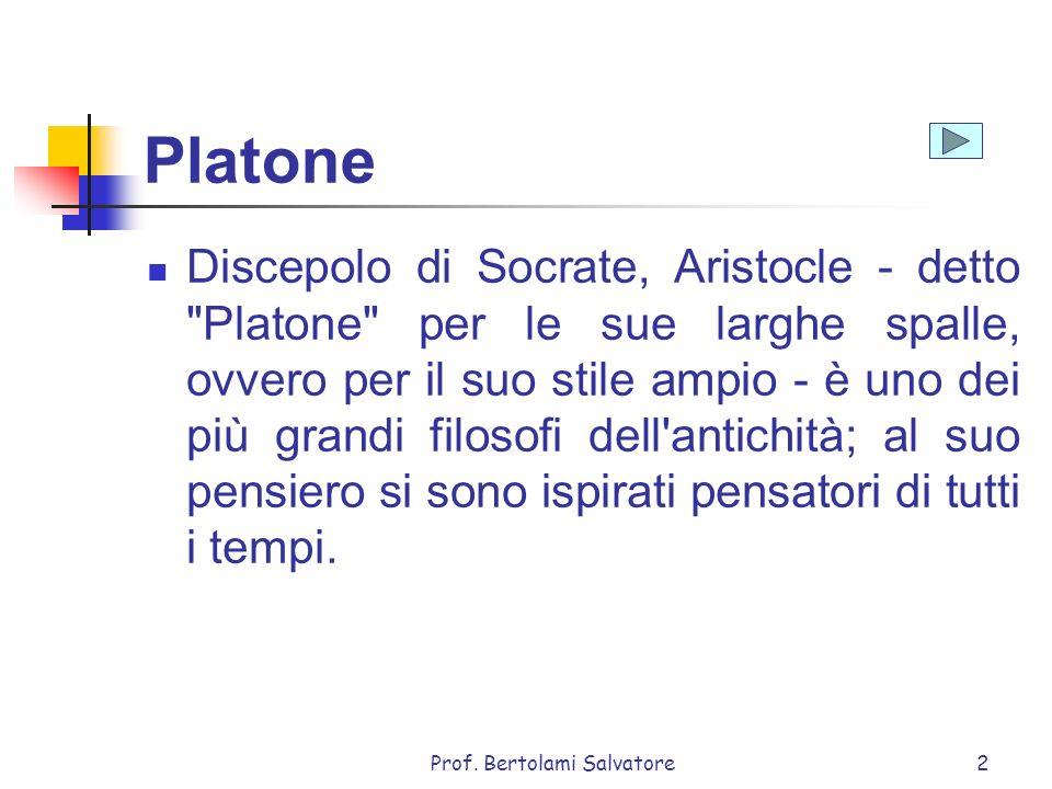 Prof. Bertolami Salvatore2 Platone Discepolo di Socrate, Aristocle - detto