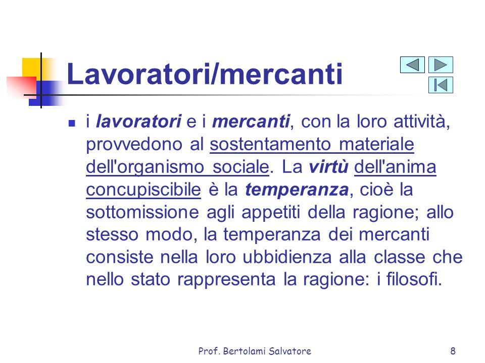 Prof. Bertolami Salvatore8 Lavoratori/mercanti i lavoratori e i mercanti, con la loro attività, provvedono al sostentamento materiale dell'organismo s