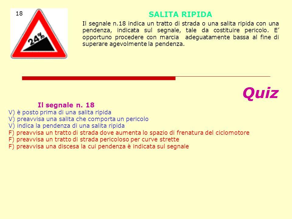 Quiz Il segnale n. 17 V) è posto prima di una discesa pericolosa V) richiede di tenere una maggiore distanza di sicurezza dal veicolo che precede V) c