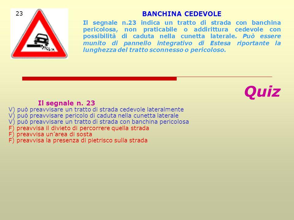 Quiz Il segnale n. 21 V) preavvisa che la strada si restringe pericolosamente V) preavvisa il restringimento della carreggiata dovuto a muretti o altr