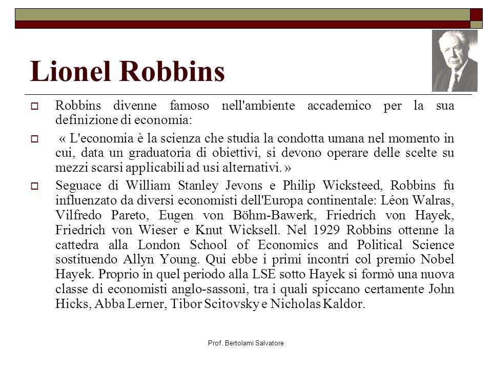 Prof. Bertolami Salvatore Lionel Robbins Robbins divenne famoso nell'ambiente accademico per la sua definizione di economia: « L'economia è la scienza