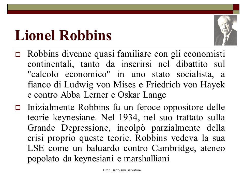 Prof. Bertolami Salvatore Lionel Robbins Robbins divenne quasi familiare con gli economisti continentali, tanto da inserirsi nel dibattito sul