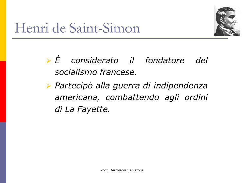 Prof. Bertolami Salvatore Henri de Saint-Simon È considerato il fondatore del socialismo francese. Partecipò alla guerra di indipendenza americana, co