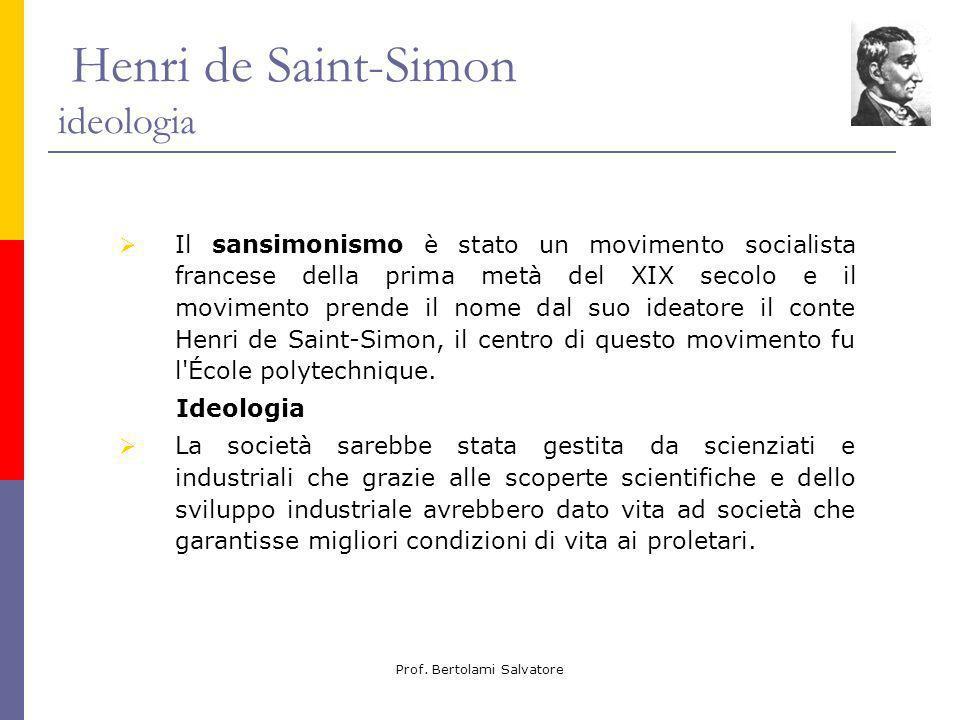 Prof. Bertolami Salvatore Henri de Saint-Simon ideologia Il sansimonismo è stato un movimento socialista francese della prima metà del XIX secolo e il