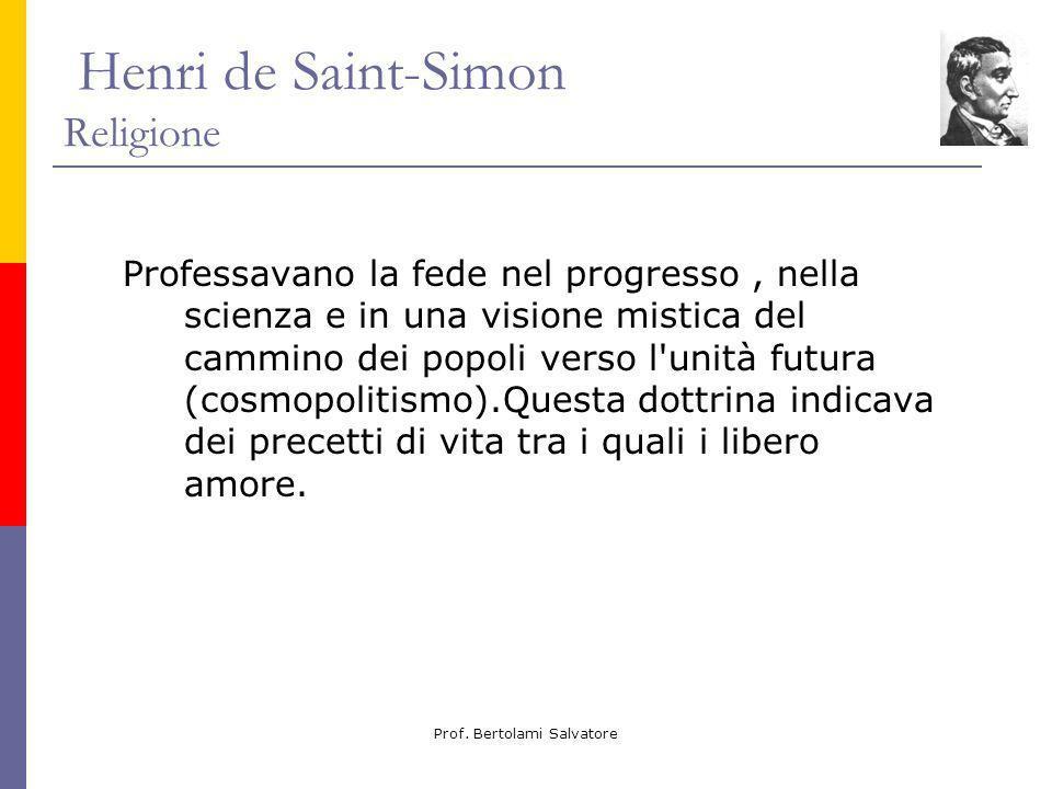 Prof. Bertolami Salvatore Henri de Saint-Simon Religione Professavano la fede nel progresso, nella scienza e in una visione mistica del cammino dei po