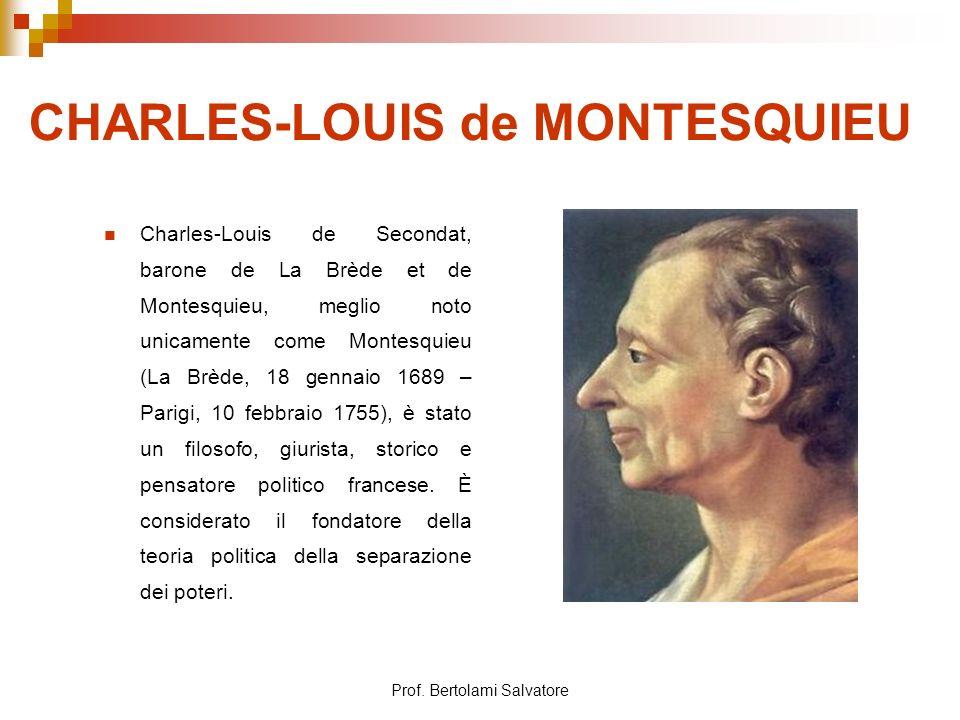 Prof. Bertolami Salvatore CHARLES-LOUIS de MONTESQUIEU Charles-Louis de Secondat, barone de La Brède et de Montesquieu, meglio noto unicamente come Mo