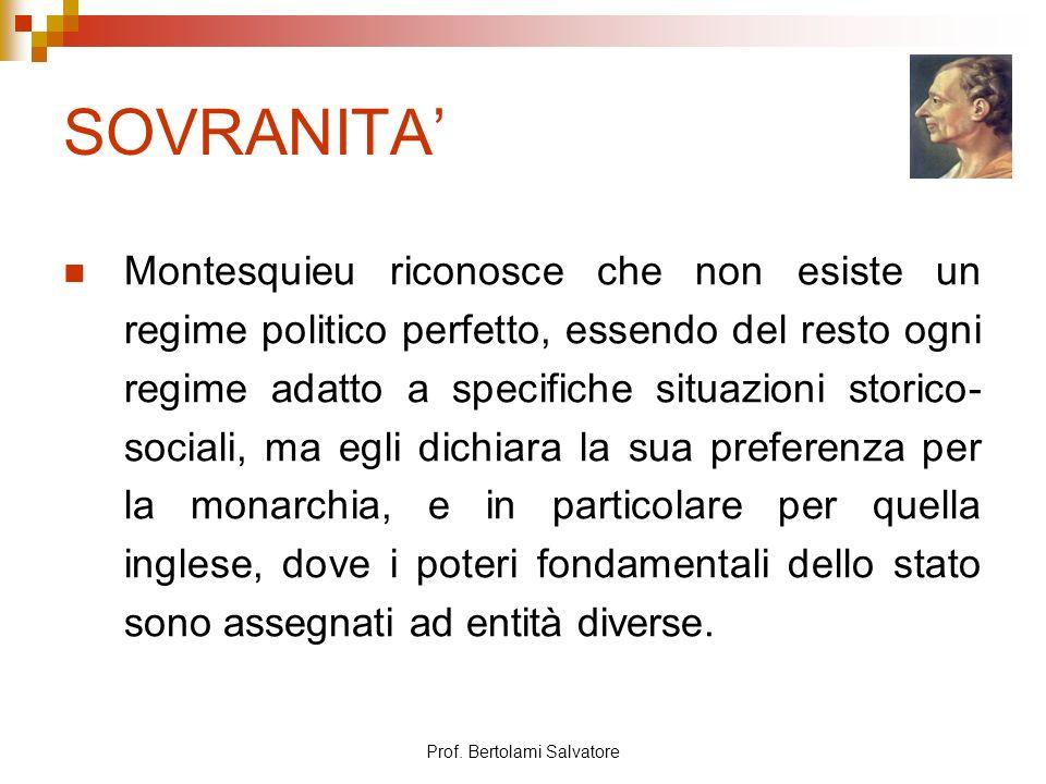 Prof. Bertolami Salvatore SOVRANITA Montesquieu riconosce che non esiste un regime politico perfetto, essendo del resto ogni regime adatto a specifich