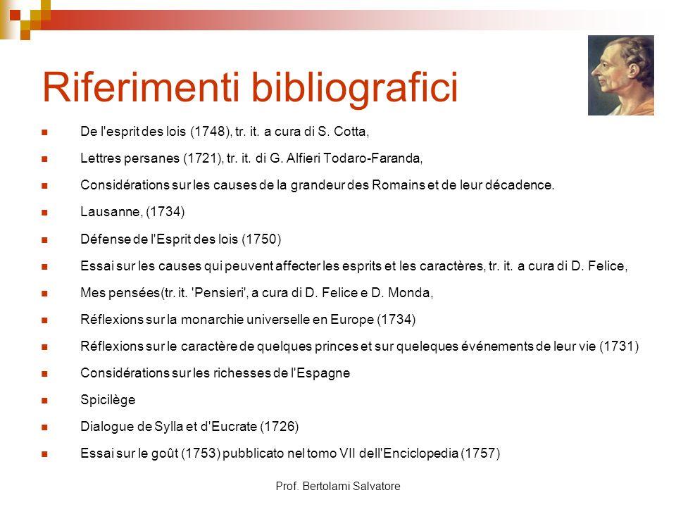 Prof. Bertolami Salvatore Riferimenti bibliografici De l'esprit des lois (1748), tr. it. a cura di S. Cotta, Lettres persanes (1721), tr. it. di G. Al