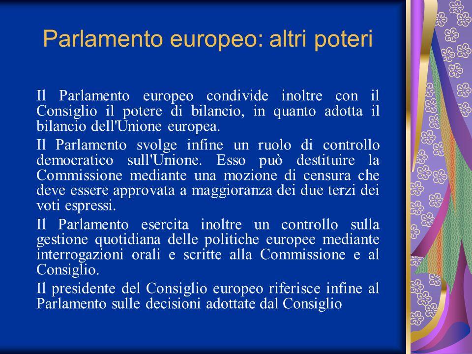 Parlamento europeo: altri poteri Il Parlamento europeo condivide inoltre con il Consiglio il potere di bilancio, in quanto adotta il bilancio dell'Uni