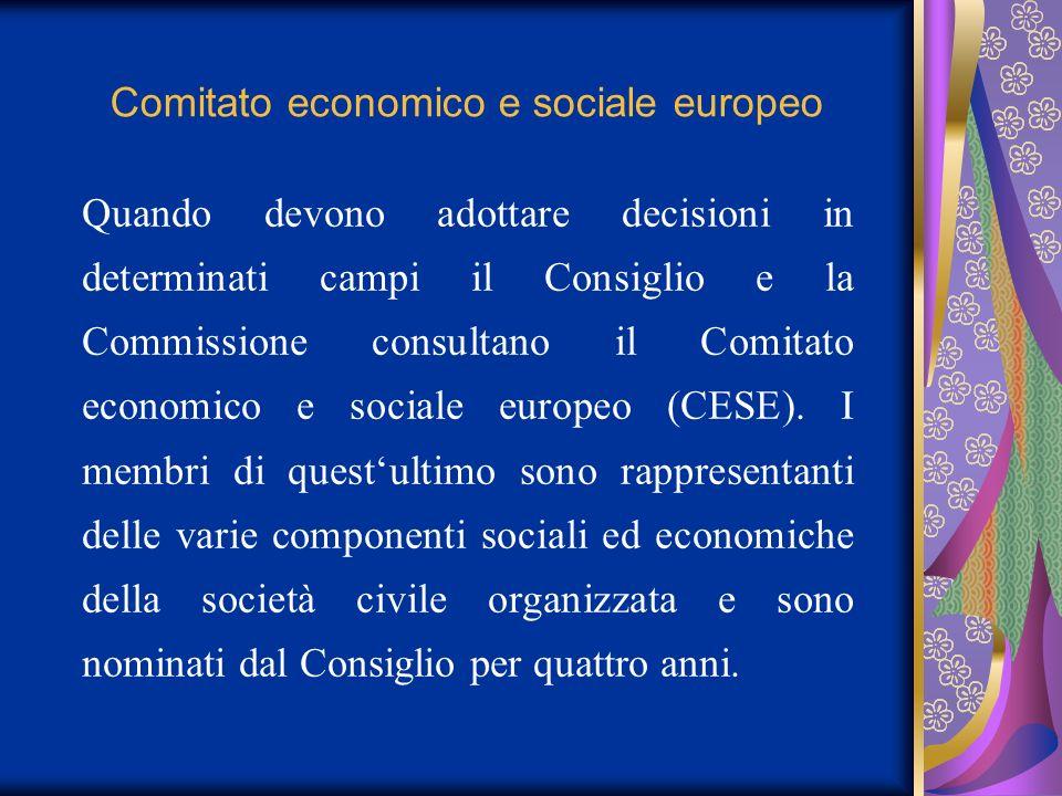 Comitato economico e sociale europeo Quando devono adottare decisioni in determinati campi il Consiglio e la Commissione consultano il Comitato econom