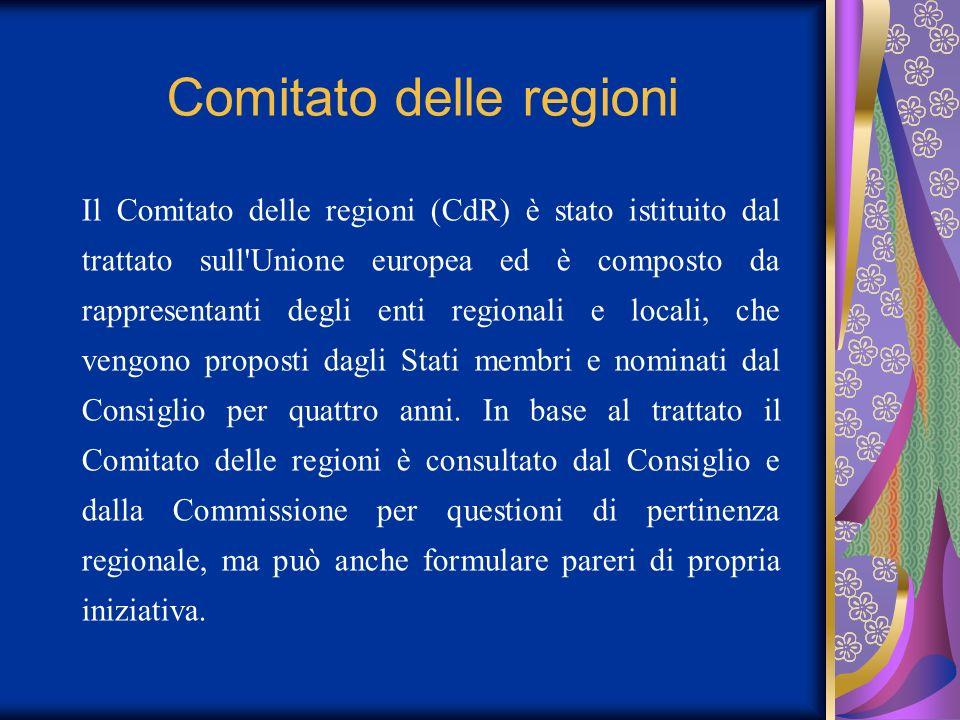 Comitato delle regioni Il Comitato delle regioni (CdR) è stato istituito dal trattato sull'Unione europea ed è composto da rappresentanti degli enti r