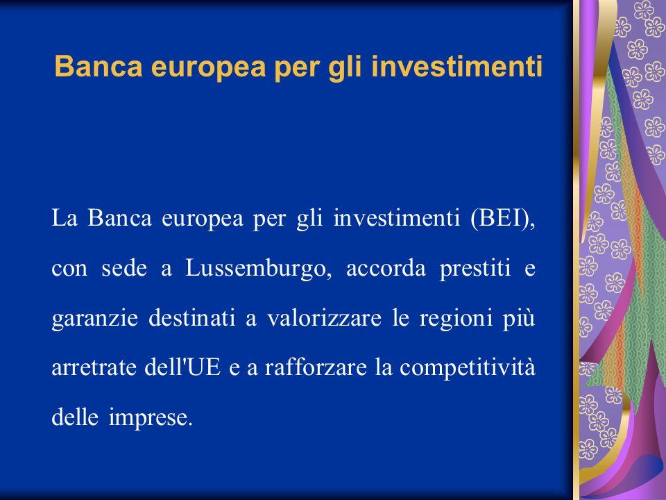 Banca europea per gli investimenti La Banca europea per gli investimenti (BEI), con sede a Lussemburgo, accorda prestiti e garanzie destinati a valori