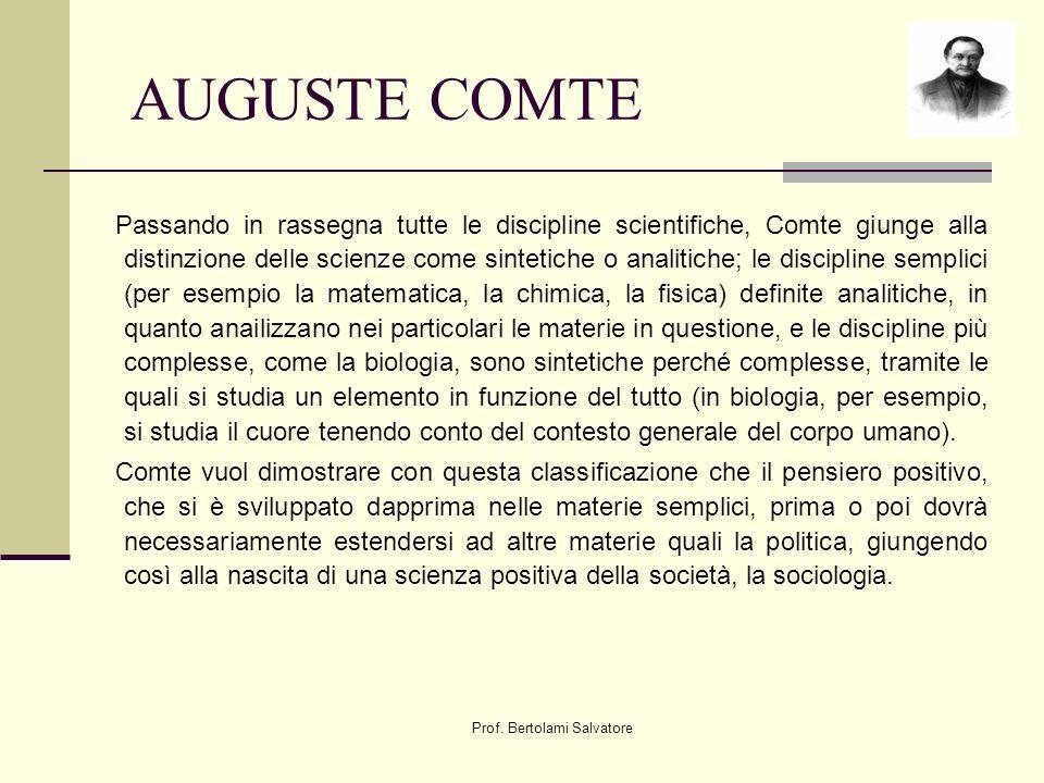Prof. Bertolami Salvatore AUGUSTE COMTE Passando in rassegna tutte le discipline scientifiche, Comte giunge alla distinzione delle scienze come sintet