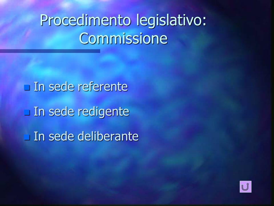 Procedimento legislativo: Commissione n In sede referente n In sede redigente n In sede deliberante