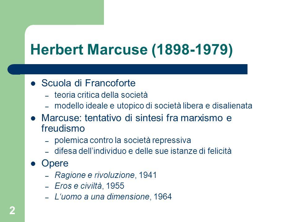 2 Herbert Marcuse (1898-1979) Scuola di Francoforte – teoria critica della società – modello ideale e utopico di società libera e disalienata Marcuse: