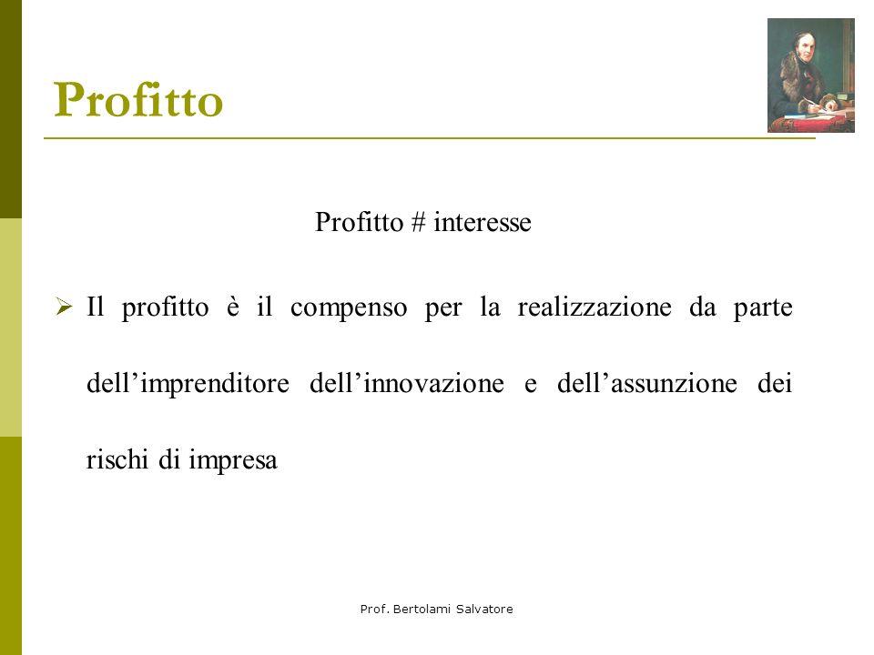 Prof. Bertolami Salvatore Profitto Profitto # interesse Il profitto è il compenso per la realizzazione da parte dellimprenditore dellinnovazione e del