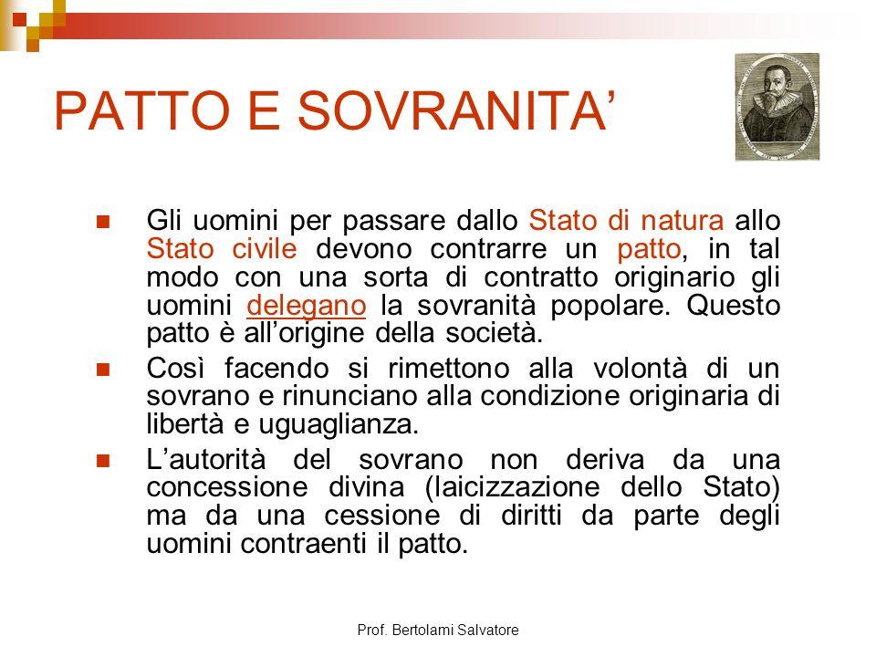 Prof. Bertolami Salvatore PATTO E SOVRANITA Gli uomini per passare dallo Stato di natura allo Stato civile devono contrarre un patto, in tal modo con