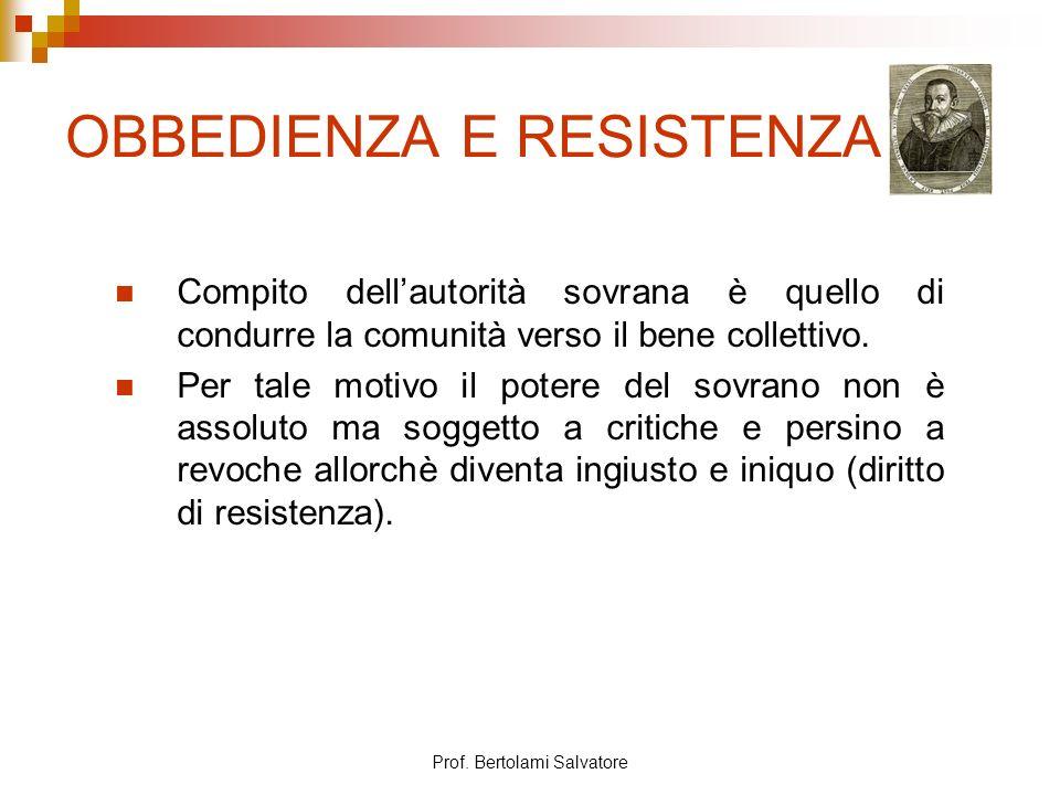 Prof. Bertolami Salvatore OBBEDIENZA E RESISTENZA Compito dellautorità sovrana è quello di condurre la comunità verso il bene collettivo. Per tale mot