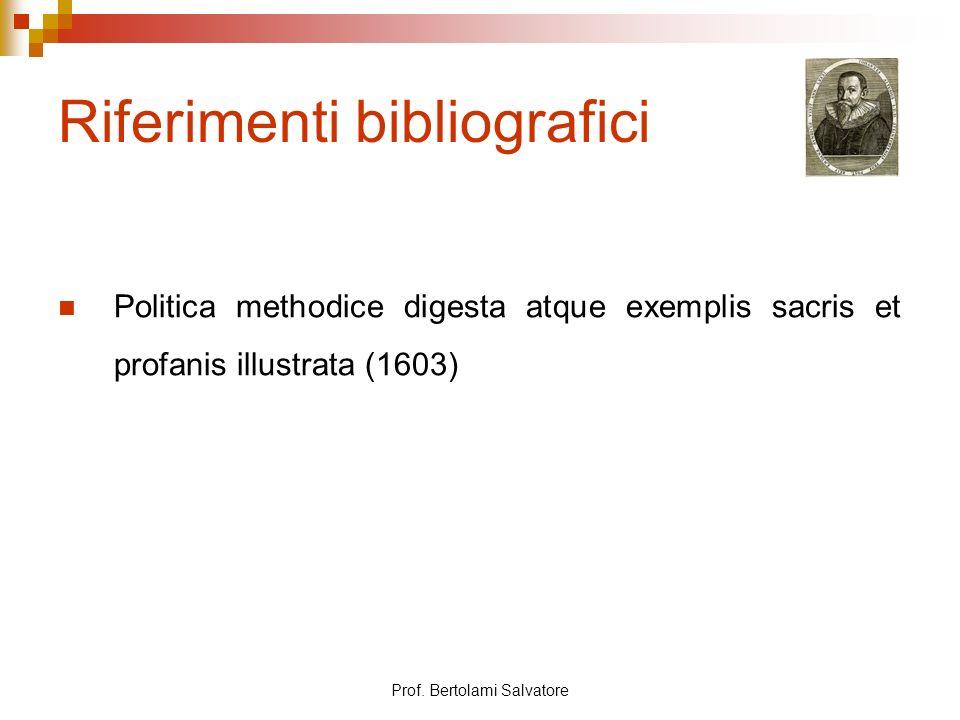 Prof. Bertolami Salvatore Riferimenti bibliografici Politica methodice digesta atque exemplis sacris et profanis illustrata (1603)