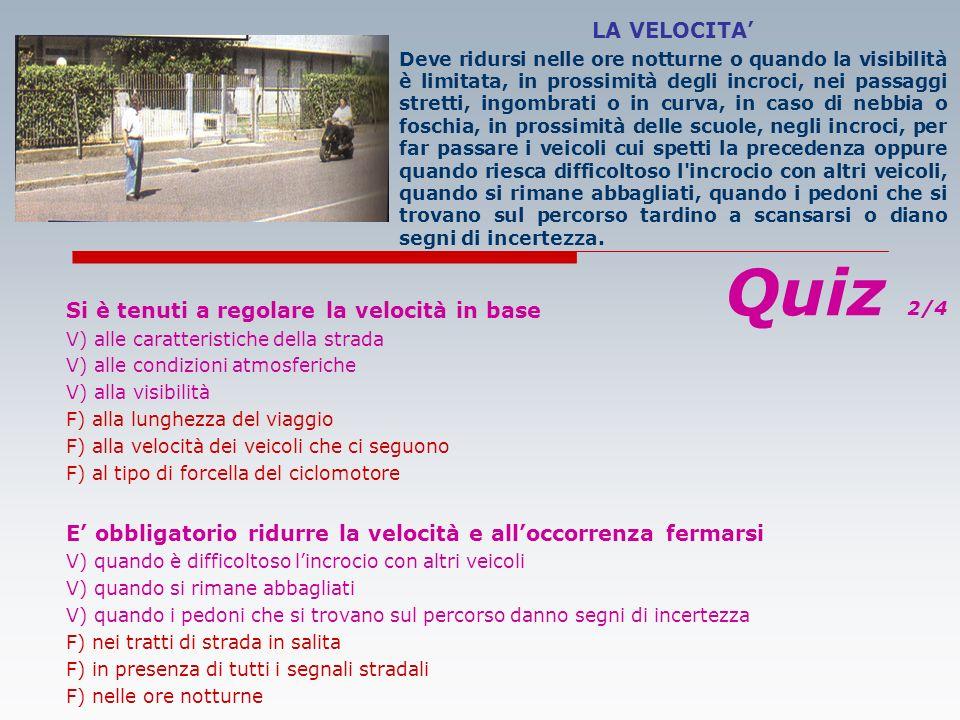 La velocità deve essere regolata V) in modo da non costituire pericolo per la sicurezza delle persone V) in modo da non causare disordine o intralcio