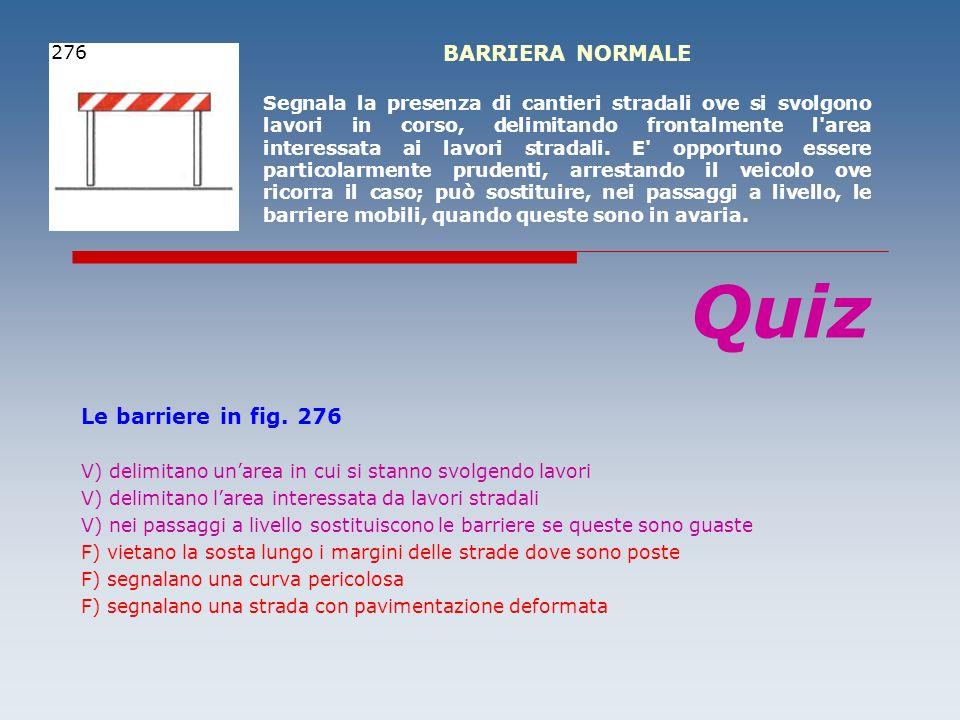 Le barriere in fig. 276 V) delimitano unarea in cui si stanno svolgendo lavori V) delimitano larea interessata da lavori stradali V) nei passaggi a li