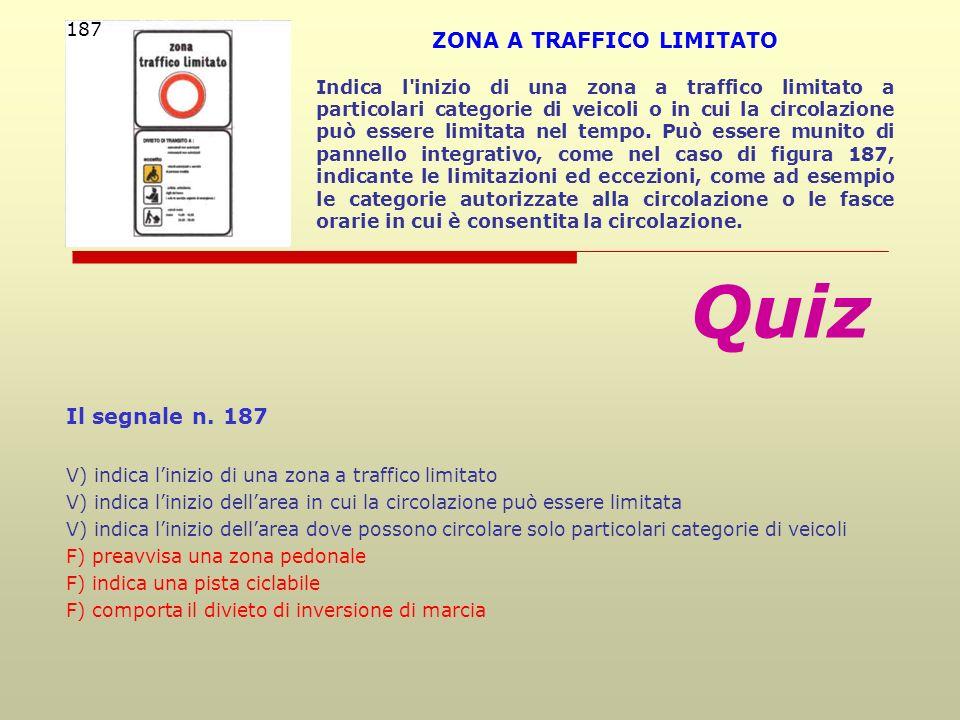 Il segnale n. 187 V) indica linizio di una zona a traffico limitato V) indica linizio dellarea in cui la circolazione può essere limitata V) indica li