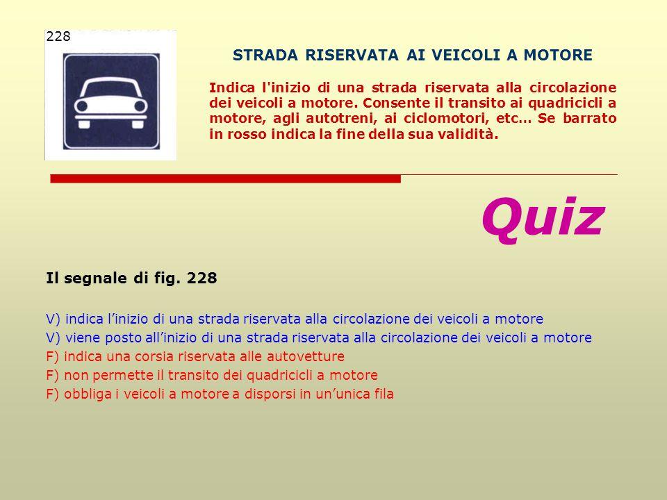 STRADA RISERVATA AI VEICOLI A MOTORE Indica l'inizio di una strada riservata alla circolazione dei veicoli a motore. Consente il transito ai quadricic