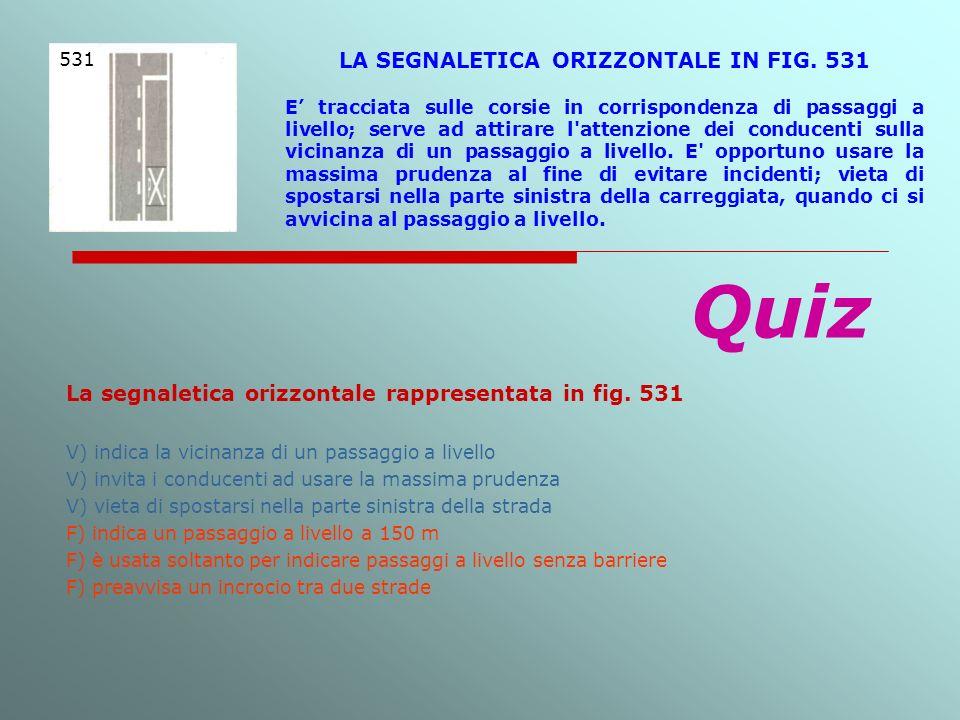 LA SEGNALETICA ORIZZONTALE IN FIG. 531 E tracciata sulle corsie in corrispondenza di passaggi a livello; serve ad attirare l'attenzione dei conducenti