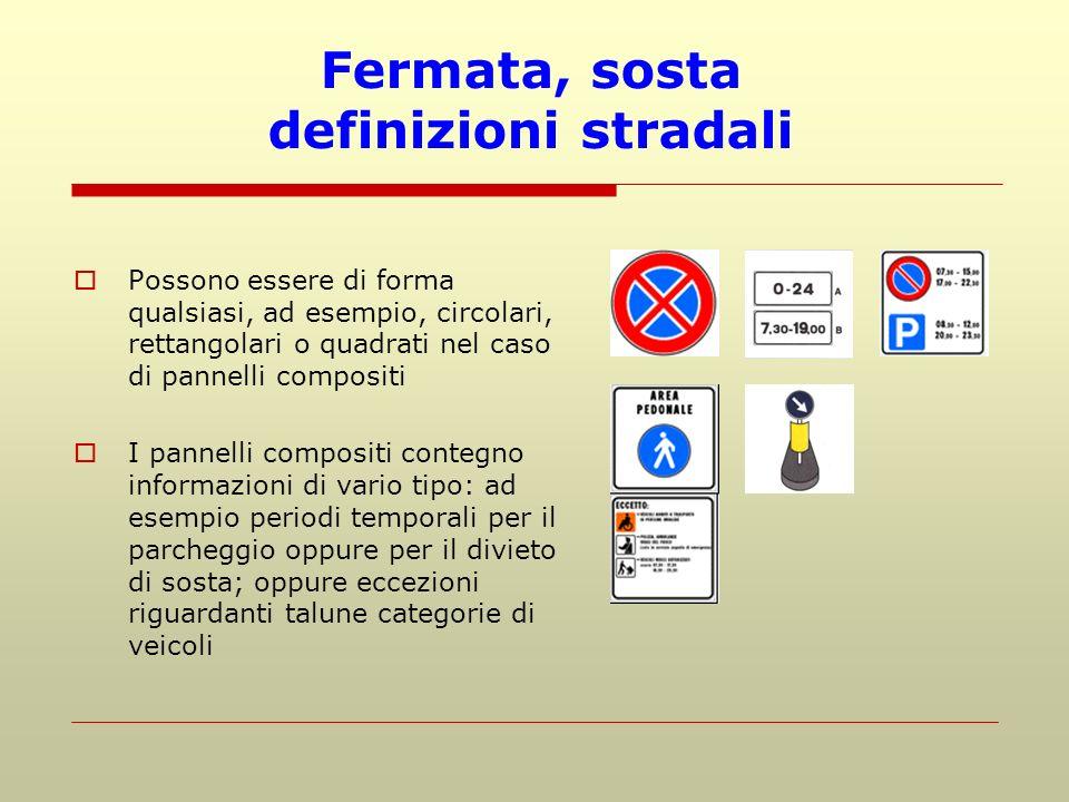 Fermata, sosta definizioni stradali Possono essere di forma qualsiasi, ad esempio, circolari, rettangolari o quadrati nel caso di pannelli compositi I