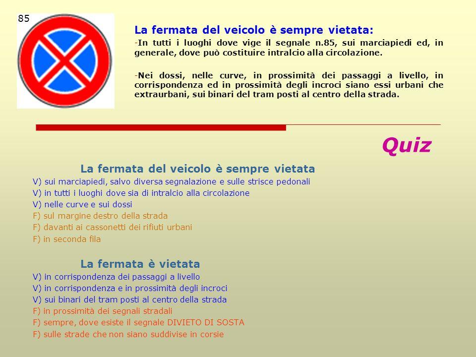 La fermata del veicolo è sempre vietata: -In tutti i luoghi dove vige il segnale n.85, sui marciapiedi ed, in generale, dove può costituire intralcio