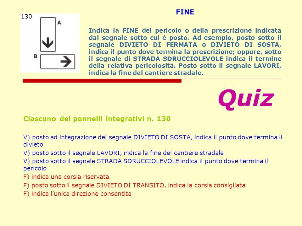 Ciascuno dei pannelli integrativi n. 130 V) posto ad integrazione del segnale DIVIETO DI SOSTA, indica il punto dove termina il divieto V) posto sotto