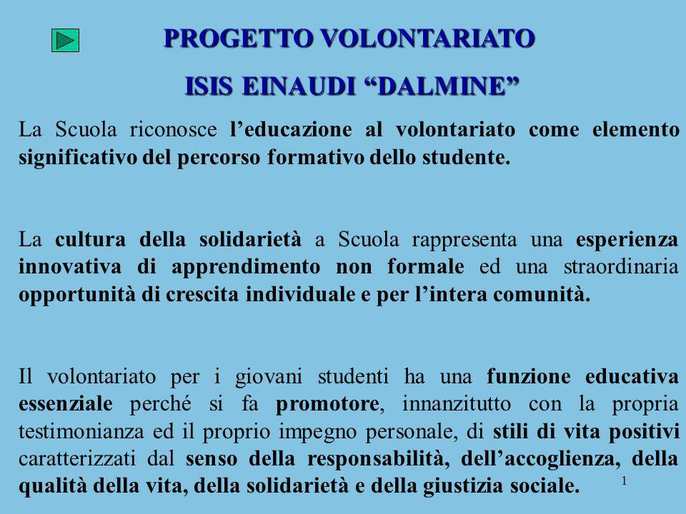 1 PROGETTO VOLONTARIATO ISIS EINAUDI DALMINE ISIS EINAUDI DALMINE La Scuola riconosce leducazione al volontariato come elemento significativo del perc