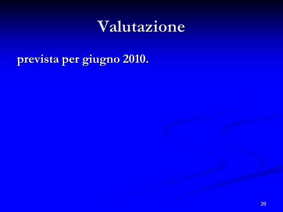 20 Valutazione prevista per giugno 2010.