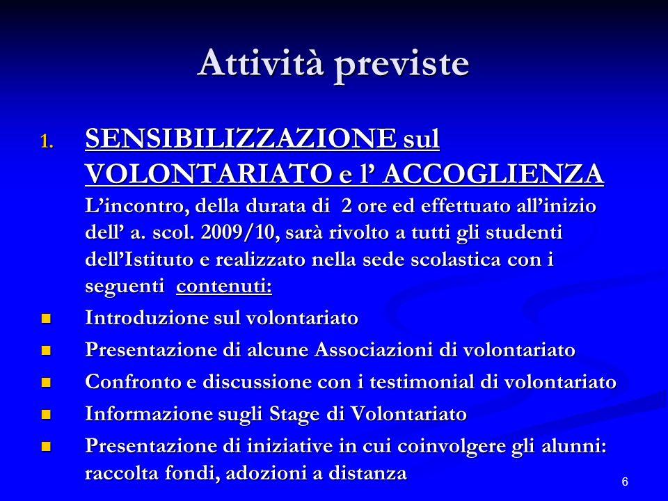 6 Attività previste 1. SENSIBILIZZAZIONE sul VOLONTARIATO e l ACCOGLIENZA Lincontro, della durata di 2 ore ed effettuato allinizio dell a. scol. 2009/